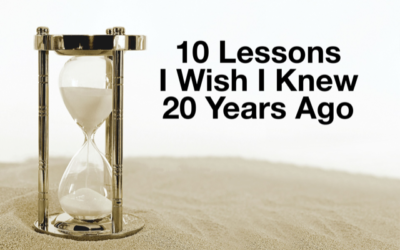 10 LESSONS I WISH I KNEW 20 YEARS AGO