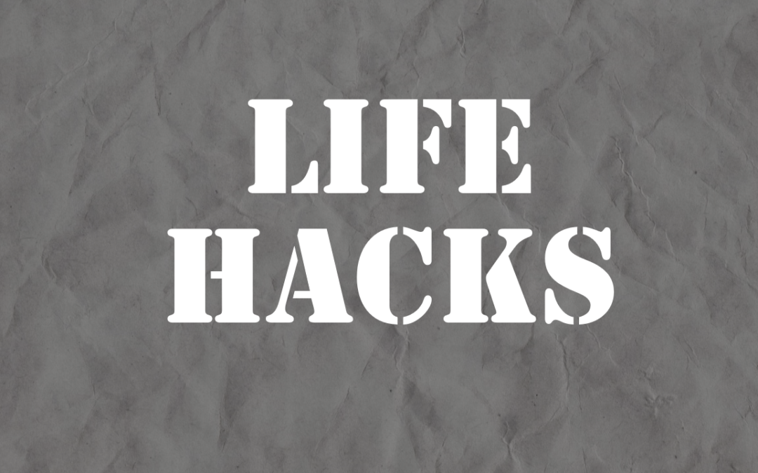 Life Hacks: Making Life Easier